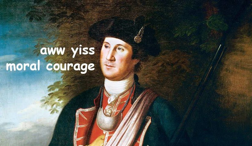 "A meme featuring a painting of George Washington saying ""aww yiss moral courage"""